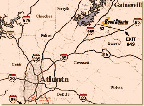 "Road Atlanta Directions - Take I-85 North, signs will say Greenville, SC.After you cross I-285, you will pass Gwinnett Mall on the left.Stay on I-85 past the I-985 split. Watch for exit #129.Sign reads ""Hwy. 53 -- Braselton/Hoschton.""Turn left, and drive 5.5 miles.Road Atlanta will come up on your left."